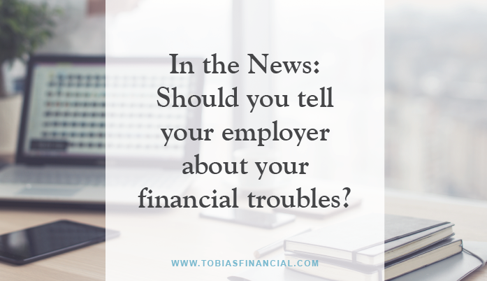 In the News: Should you tell your employer about your financial troubles?