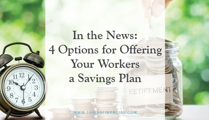 In the News: 4 Options for Offering Your Workers a Savings Plan