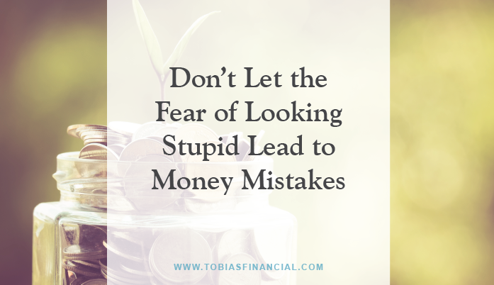 Don't Let the Fear of Looking Stupid Lead to Money Mistakes