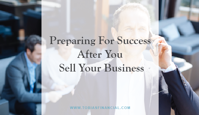Preparing For Success After You Sell Your Business
