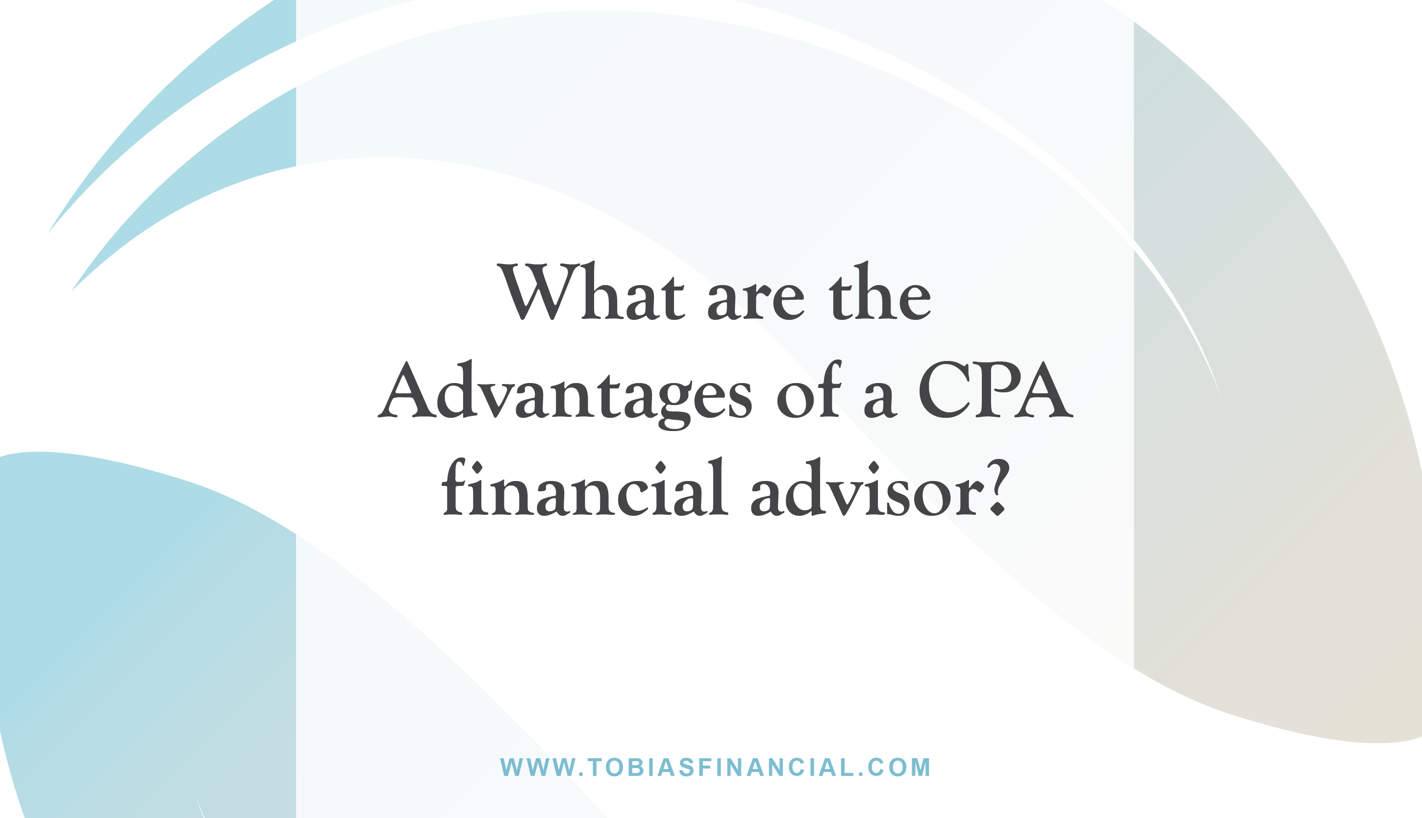 What are the advantages of a CPA financial advisor?