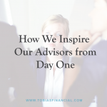 How We Inspire Our Advisors from Day One