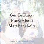 Get To Know More About Matt Saneholtz