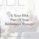 Is Your HSA Part Of Your Retirement Strategy?