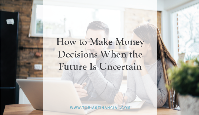 How to Make Money Decisions When the Future Is Uncertain