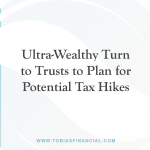 Ultra-Wealthy Turn to Trusts to Plan for Potential Tax Hikes