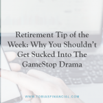 Retirement Tip of the Week: Why You Shouldn't Get Sucked Into The GameStop Drama