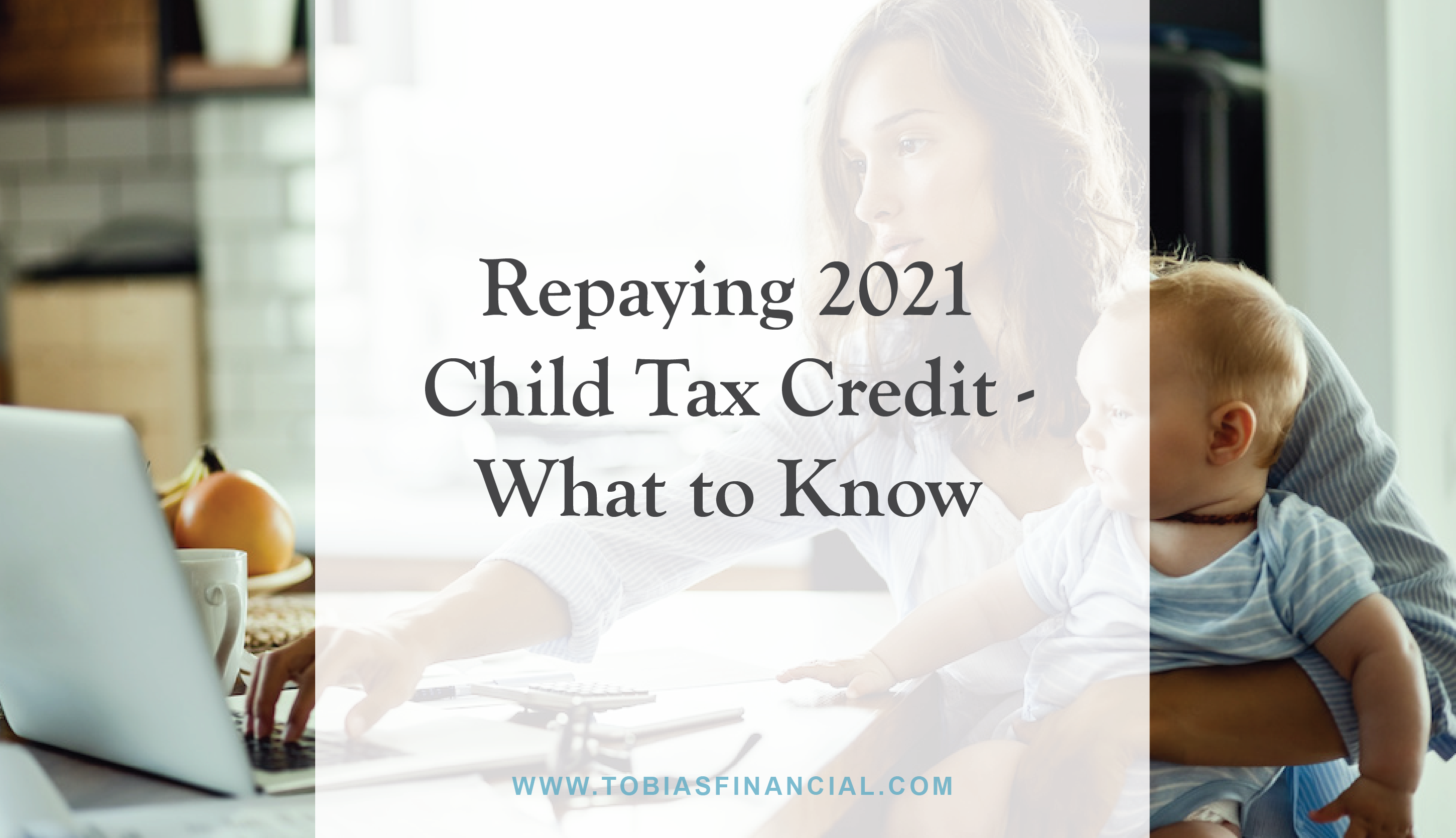 Repaying 2021 Child Tax Credit – What to Know