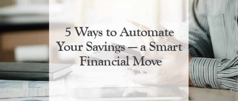 5 Ways to Automate Your Savings — a Smart Financial Move
