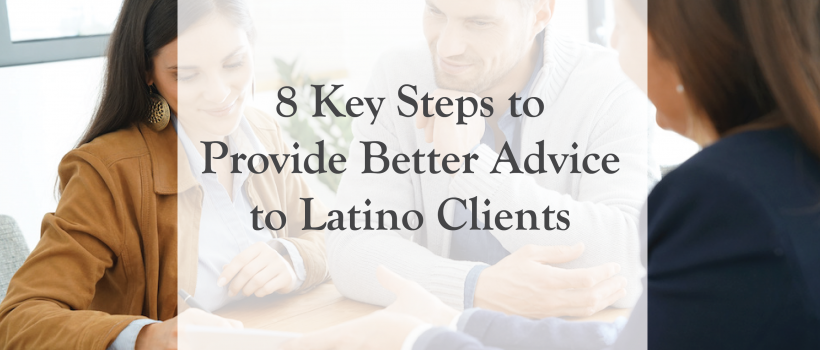 8 Key Steps to Provide Better Advice to Latino Clients