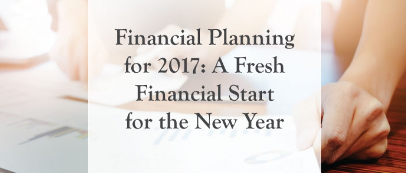 Financial Planning for 2017: A Fresh Financial Start for the New Year