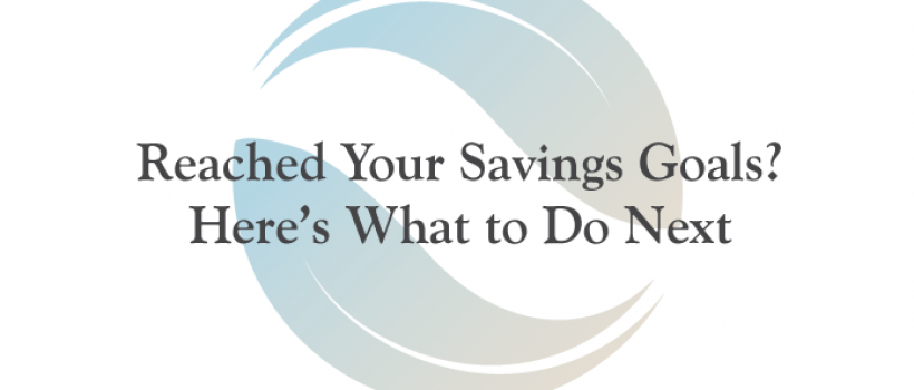 Reached Your Savings Goals? Here's What to Do Next