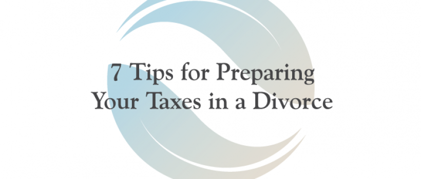 7 Tips for Preparing Your Taxes in a Divorce