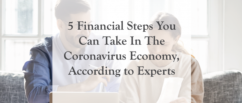 5 Financial Steps You Can Take In The Coronavirus Economy, According to Experts