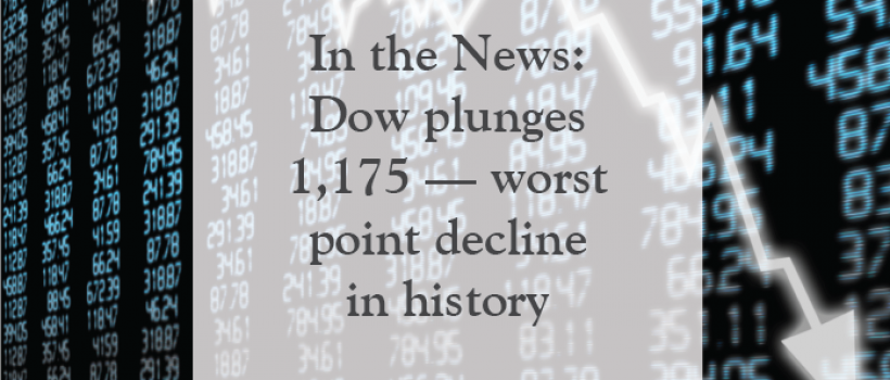 In the News: Dow plunges  1,175 — worst  point decline  in history