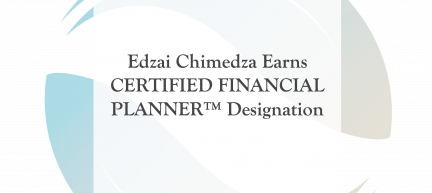 Edzai Chimedza Earns CERTIFIED FINANCIAL PLANNER™ Designation