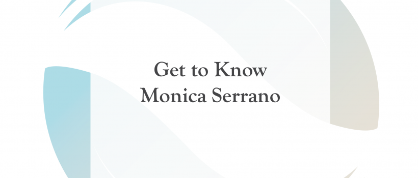 Get to Know Monica Serrano