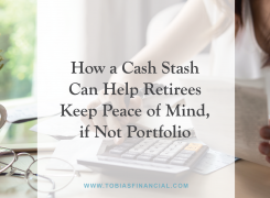 How a Cash Stash Can Help Retirees Keep Peace of Mind, if Not Portfolio