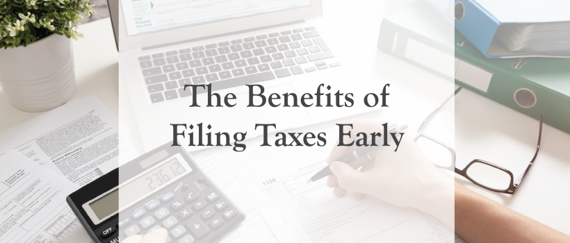 The Benefits of Filing Taxes Early