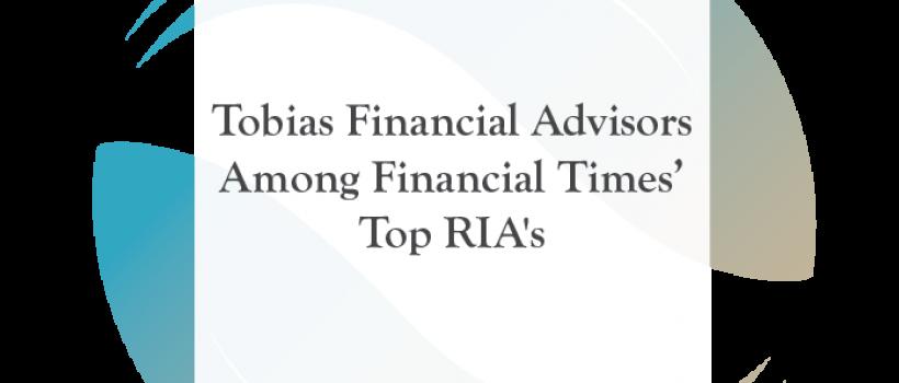 Tobias Financial Advisors Among Financial Times' Top RIA's