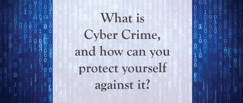What is Cyber Crime, and how can you protect yourself against it?