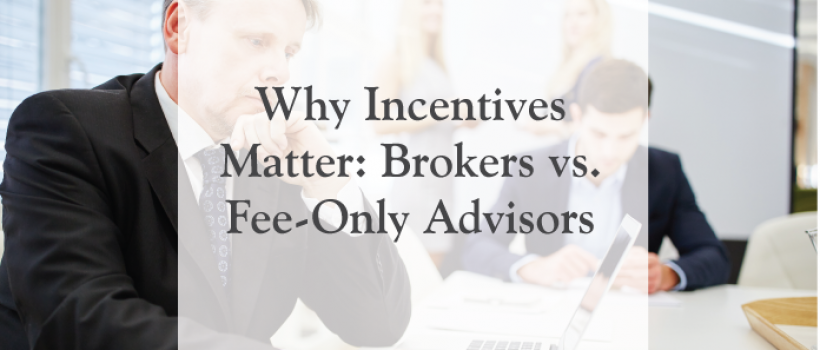 Why Incentives Matter: Brokers vs. Fee-Only Advisors