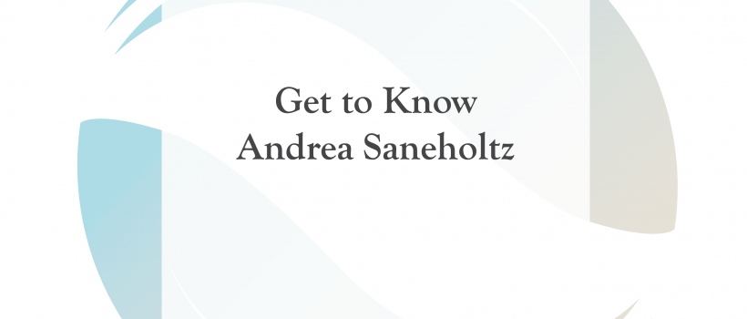 Get to Know Andrea Saneholtz