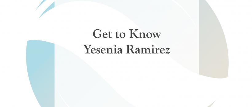 Get to Know Yesenia Ramirez