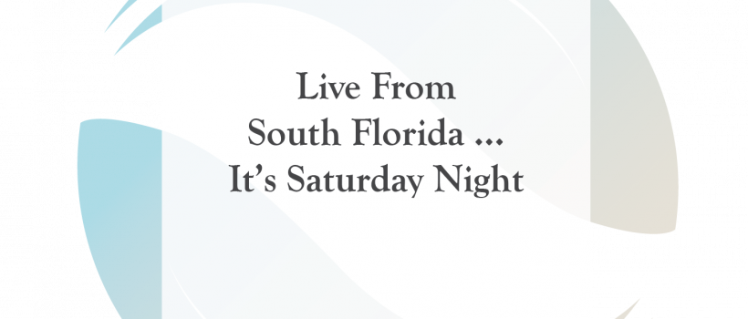 Live From South Florida…It's Saturday Night