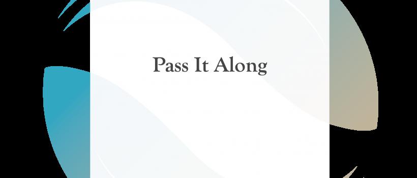 Pass It Along