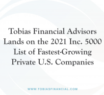 Tobias Financial Advisors Lands on the 2021 Inc. 5000 List of Fastest-Growing Private U.S. Companies