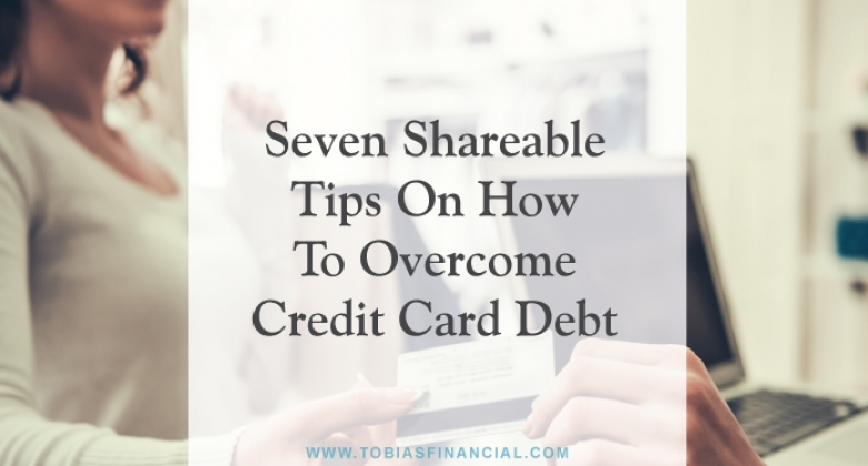 Seven Shareable Tips on How to Overcome Credit Card Debt